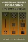 Hunter-Gatherer Foraging: Five Simple Models - Robert L. Bettinger