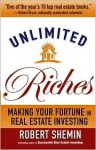 Unlimited Riches: Making Your Fortune in Real Estate Investing - Robert Shemin