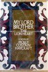 My Lord Brother The Lion Heart - Molly Costain Haycraft