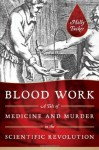 Blood Work: A Tale of Medicine and Murder in the Scientific Revolution - Holly Tucker