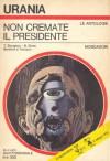 Non cremate il presidente - Bob Shaw, Gregory Benford, Donald Franson, Theodore Sturgeon, Rodolfo Maggio