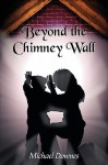 Beyond the Chimney Wall - Michael Downes