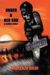 Under a Red Sun: A Zombie Novel - Vincenzo Bilof