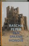 Een Spaans Hondje: Roman - Rascha Peper