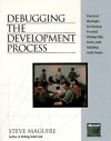 Debugging the Development Process: Practical Strategies for Staying Focused, Hitting Ship Dates, and Building Solid Teams - Steve Maguire