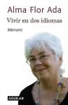 Vivir En Dos Idiomas/ Living In Two Languages (Spanish Edition) - Alma Flor Ada