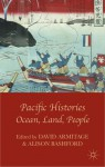 Pacific Histories: Ocean, Land, People - David Armitage, Alison Bashford