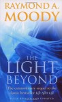 The Light Beyond: The extraordinary sequel to the classic Life After Life - Raymond A. Moody Jr.