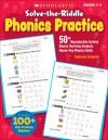 Solve-the-Riddle Phonics Practice: 50+ Reproducible Activity Sheets That Help Students Master Key Phonics Skills - Deborah Schecter