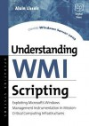 Understanding Wmi Scripting: Exploiting Microsoft's Windows Management Instrumentation in Mission-Critical Computing Infrastructures - Alexander A. Kaufman, Alain Lissoir