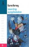 Nowe drogi w psychoanalizie - Karen Horney, Krzysztof Mudyń