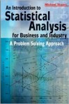 An Introduction To Statistical Analysis For Business And Industry: A Problem Solving Approach - Michael Stuart