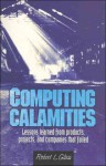 Computing Calamities: Lessons Learned from Products, Projects, & Companies That Failed - Robert L. Glass