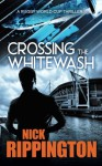 Crossing The Whitewash: The Rugby World Cup Thriller - Nick Rippington