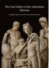 The Cast Gallery of the Ashmolean Museum: Catalogue of Plaster Casts of Greek and Roman Sculpltures - R.R.R. Smith, Rune Frederiksen