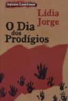 O Dia dos Prodígios - Lídia Jorge, António Jorge Gonçalves