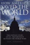 How America Saved the World: The Untold Story of U.S. Preparedness Between the World Wars - Eric Hammel