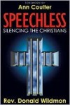 Speechless: Silencing the Christians: How Liberals and Homosexual Activists are Outlawing Christianity (and Judaism) to Force Their Sexual Agenda on America - Donald E. Wildmon, Ann Coulter