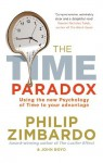 The Time Paradox: Using the New Psychology of Time to Your Advantage - Philip Zimbardo, John Boyd