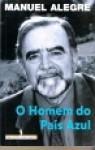 O Homem Do País Azul (Capa Mole) - Manuel Alegre