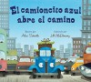 El camioncito azul abre el camino (Little Blue Truck Leads the Way Spanish board book) (Spanish Edition) - Alice Schertle, Jill McElmurry