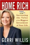 Home Rich: Increasing the Value of the Biggest Investment of Your Life - Gerri Willis