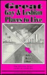 Great Gay and Lesbian Places to Live: The Official Guide - Lanie Dills, Lynn West