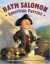 Haym Salomon: American Patriot - Susan Goldman Rubin, David Slonim