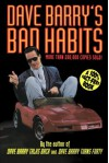 Dave Barry's Bad Habits: A 100% Fact-Free Book - Dave Barry