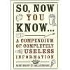 So, Now You Know...: A Compendium of Completely Useless Information - Harry Bright, Harlan Briscoe