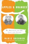 Apples and Oranges: My Brother and Me, Lost and Found - Marie Brenner