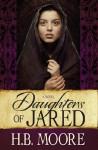Daughters of Jared - H. B. Moore