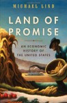 Land of Promise: An Economic History of the United States - Michael Lind