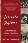 Intimate Politics: How I Grew Up Red, Fought for Free Speech, and Became a Feminist Rebel - Bettina Aptheker