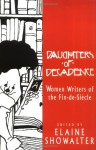 Daughters of Decadence: Women Writers of the Fin-de-Siècle - Elaine Showalter