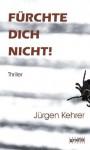 Fürchte Dich Nicht! - Jürgen Kehrer