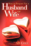 How to Prepare for a Husband or Wife - A.B. Cole