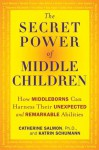 The Secret Power of Middle Children: How Middleborns Can Harness Their Unexpected and RemarkableAbilities - Catherine Salmon, Katrin Schumann