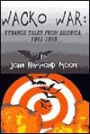 Wacko War: Strange Tales from America 1941-1945 - John Moore