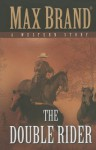 The Double Rider: A Western Story - Max Brand