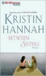 Between Sisters (Audio) - Kristin Hannah, Laural Merlington