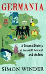 Germania: A Personal History of Germans Ancient and Modern - Simon Winder