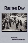 Rue the Day - Ralph Freedman