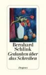 Gedanken über das Schreiben - Bernhard Schlink