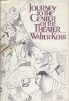 Journey to the Center of the Theater - Walter Kerr