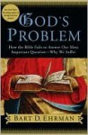 God's Problem: How the Bible Fails to Answer Our Most Important Question--Why We Suffer - Bart D. Ehrman