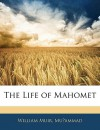 The Life of Mahomet - William Muir, William Muammad