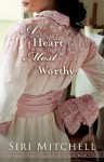A Heart Most Worthy (Against All Expectations Collection Book 4) - Siri Mitchell