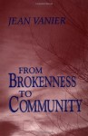 From Brokenness to Community (Harold M. Wit Lectures) - Jean Vanier