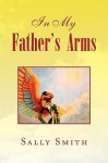 In My Father's Arms - Sally Smith